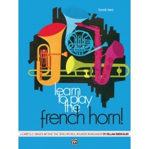 Learn to Play the French Horn! Book 2
